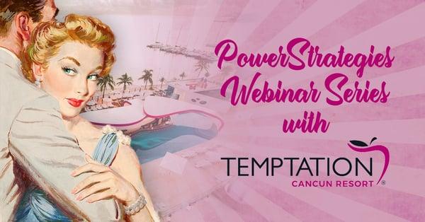 PowerStrategies Webinar Series with Temptation Cancun Resort